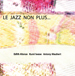 Le Jazz Non Plus...